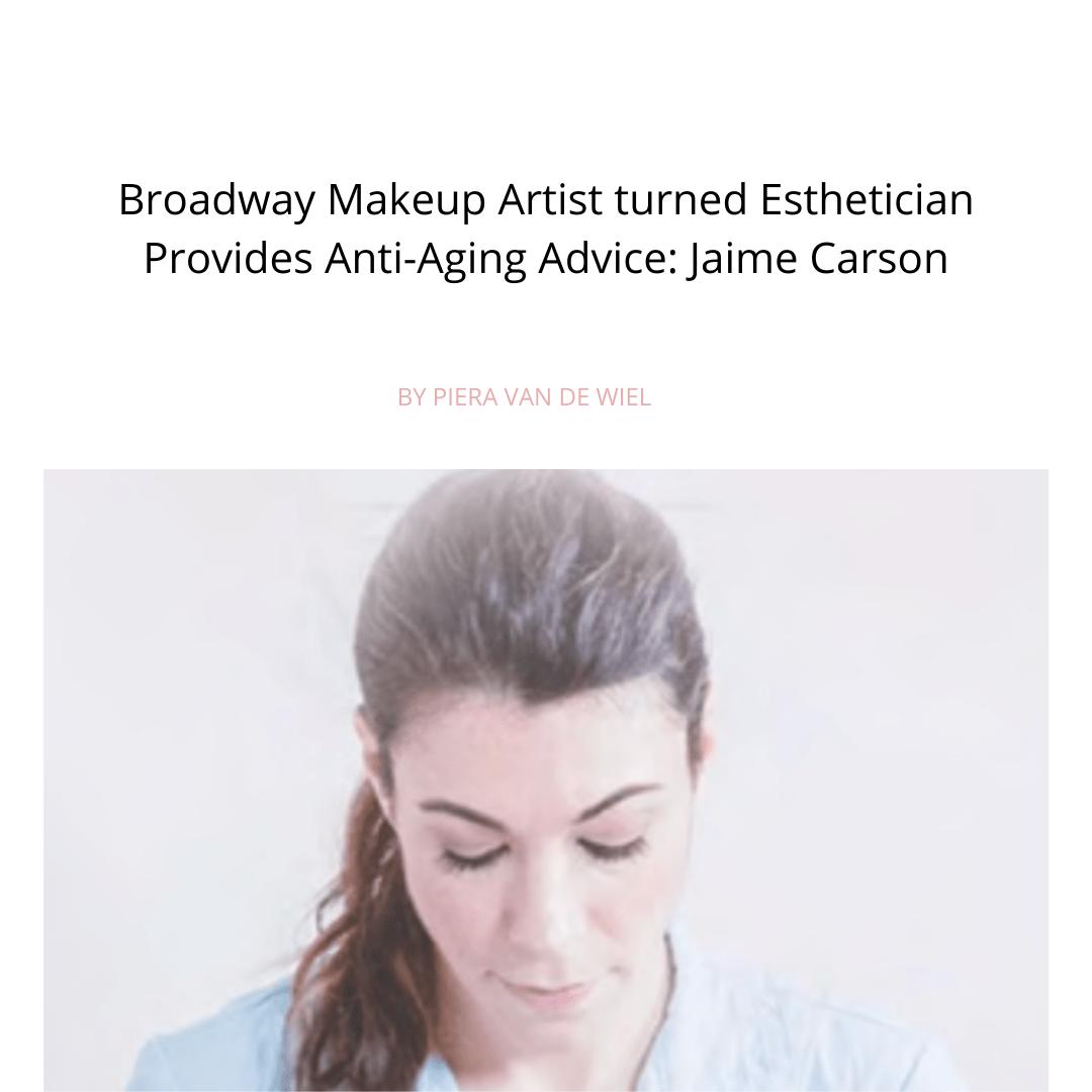 Broadway Makeup Artist turned Esthetician Provides Anti-Aging Advice: Jaime Carson