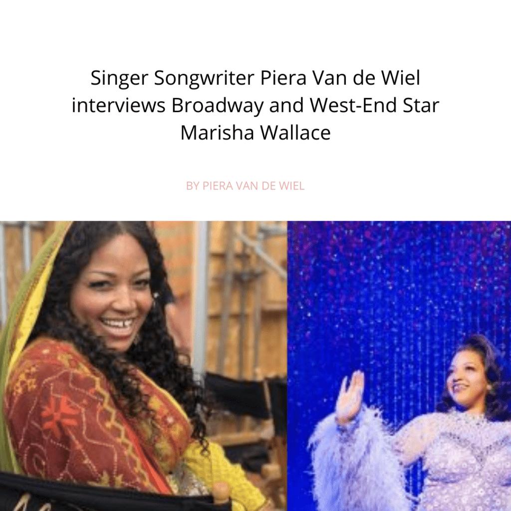 Singer Songwriter Piera Van de Wiel interviews Broadway and West-End Star Marisha Wallace
